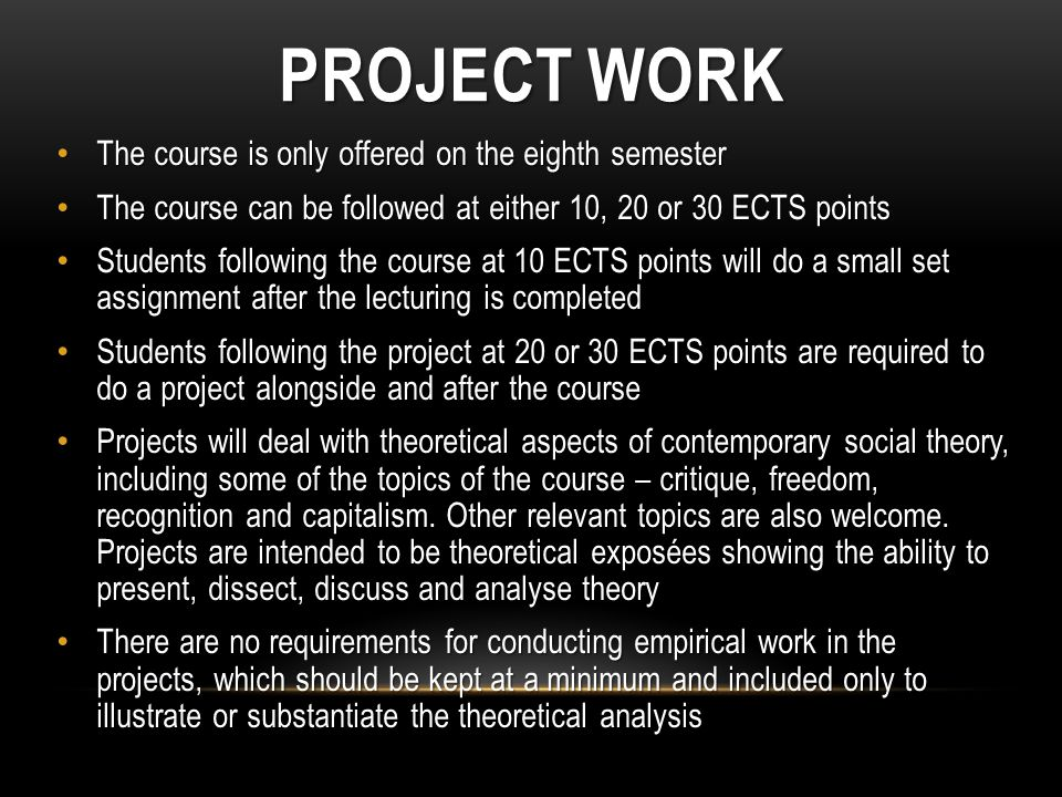COURSE ASPIRATIONS The central ambitions of the course and the related project work are: to give an account and describe central contemporary theories of sociological critique on an advanced level to give an account and describe central contemporary theories of sociological critique on an advanced level to relate, compare and discuss the different strengths and weaknesses of the theories with other theoretical approaches (in lectures, seminars and project work) to relate, compare and discuss the different strengths and weaknesses of the theories with other theoretical approaches (in lectures, seminars and project work) to reflect critically on and analyze a contemporary social problem or subject (be it freedom, recognition, capitalism or otherwise) with the assistance of the theories in question to reflect critically on and analyze a contemporary social problem or subject (be it freedom, recognition, capitalism or otherwise) with the assistance of the theories in question