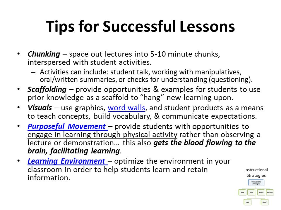 Tips for Successful Lessons Chunking – space out lectures into 5-10 minute chunks, interspersed with student activities. – Activities can include: stu