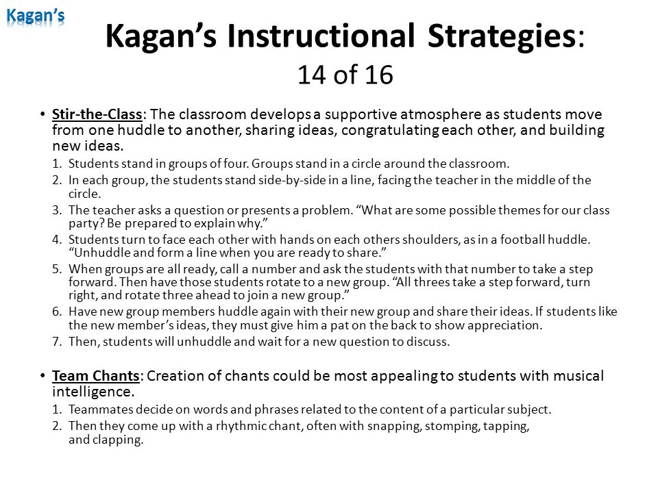 Kagan's Instructional Strategies: 14 of 16 Stir-the-Class: The classroom develops a supportive atmosphere as students move from one huddle to another,