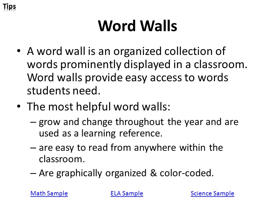 Word Walls A word wall is an organized collection of words prominently displayed in a classroom. Word walls provide easy access to words students need