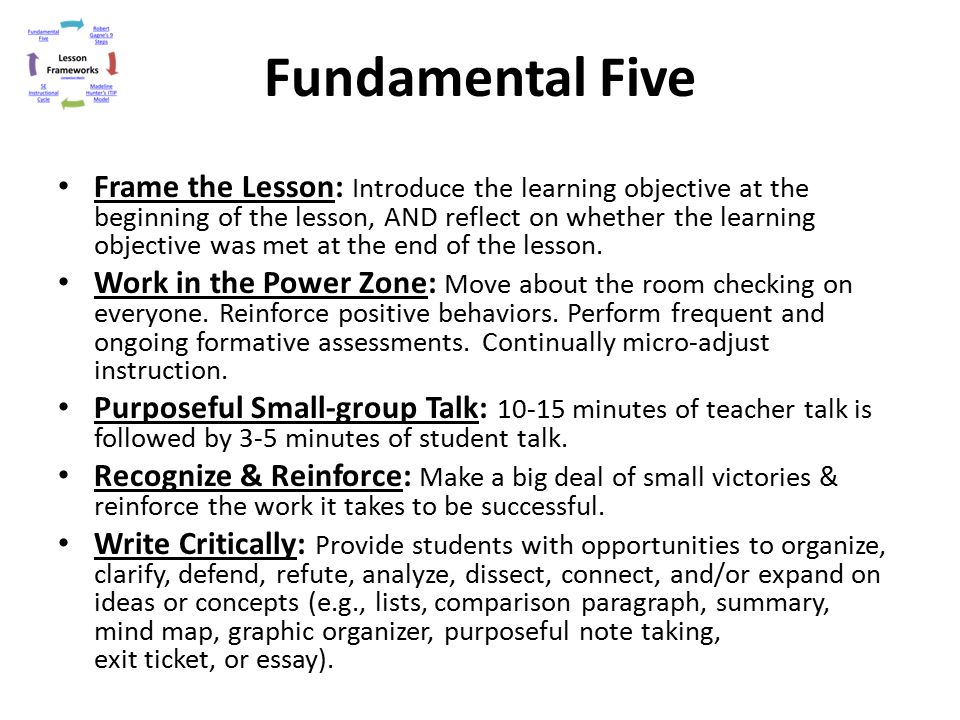 Fundamental Five Frame the Lesson: Introduce the learning objective at the beginning of the lesson, AND reflect on whether the learning objective was
