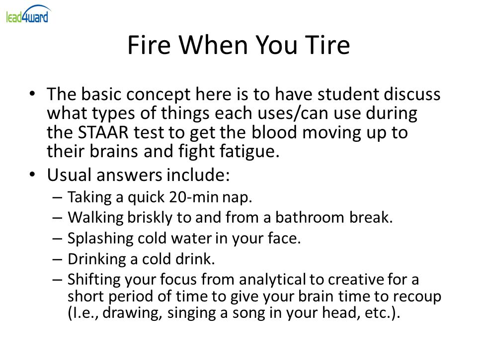 Fire When You Tire The basic concept here is to have student discuss what types of things each uses/can use during the STAAR test to get the blood mov