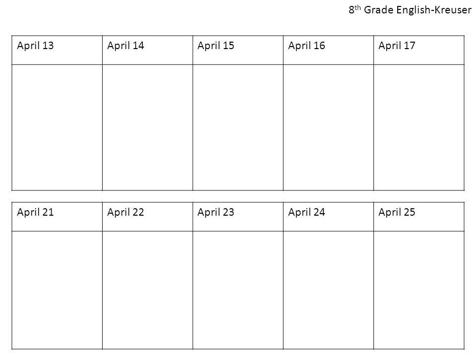 April 13April 14April 15April 16April 17 April 21April 22April 23April 24April 25 8 th Grade English-Kreuser