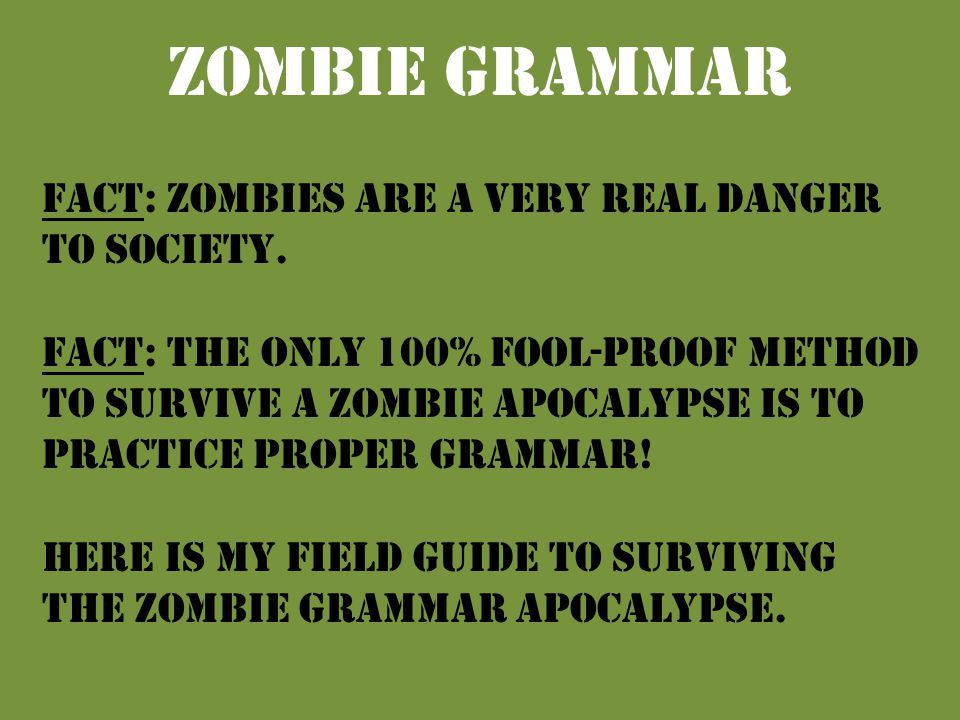 Zombie Grammar Fact: Zombies are a very real danger to society.