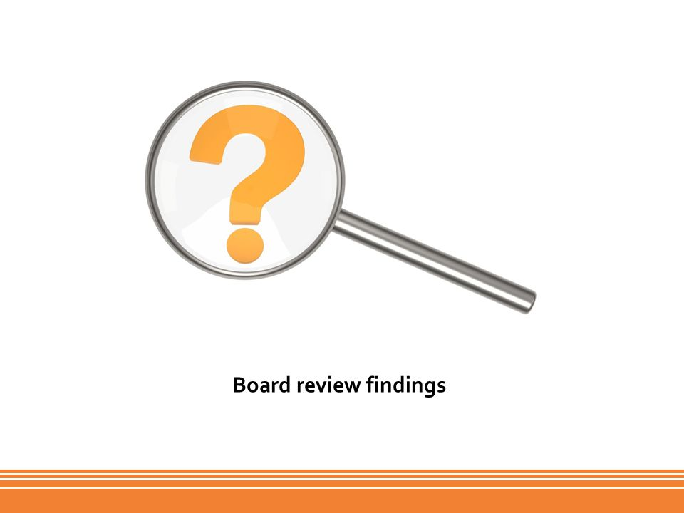 Board review findings