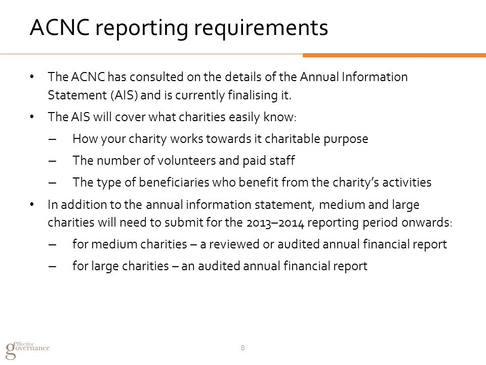 ACNC reporting requirements The ACNC has consulted on the details of the Annual Information Statement (AIS) and is currently finalising it.