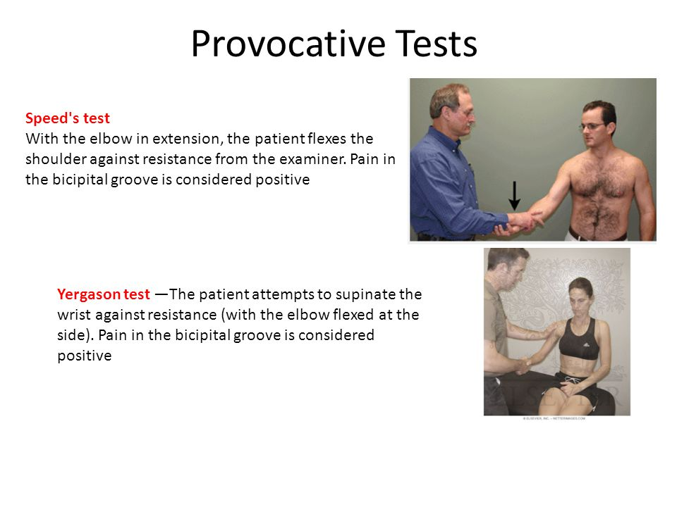 Provocative Tests Speed s test With the elbow in extension, the patient flexes the shoulder against resistance from the examiner.