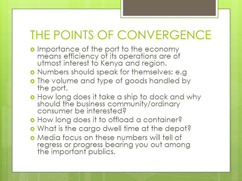 THE POINTS OF CONVERGENCE  Importance of the port to the economy means efficiency of its operations are of utmost interest to Kenya and region.