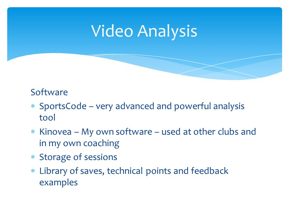 Overview  Performance Analysis is the holistic part of the roles I've assumed  Combining video, biomechanics, statistics, coach dialogue, development plans, feedback, performance monitoring, psychology – the whole process  Statistics – good but can be misleading at times…used to try and add a different dimension  A vital part of the coaching process Performance Analysis