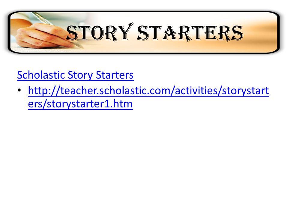 Story Starters Scholastic Story Starters http://teacher.scholastic.com/activities/storystart ers/storystarter1.htm http://teacher.scholastic.com/activ
