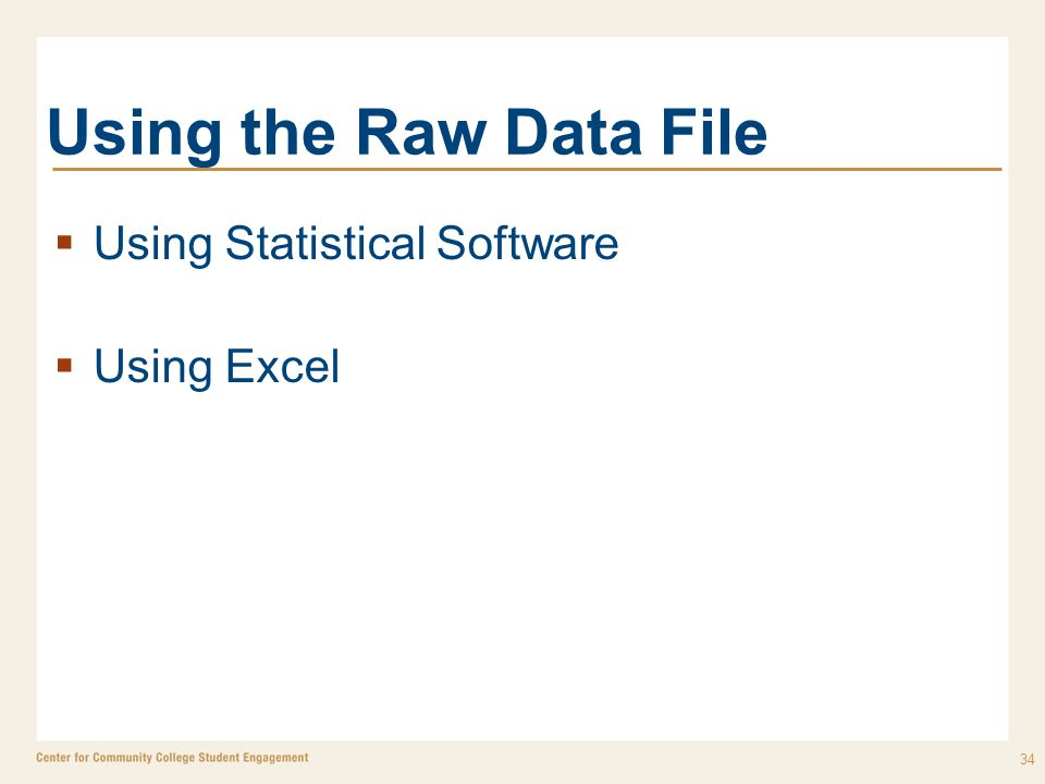Using the Raw Data File  Using Statistical Software  Using Excel 34