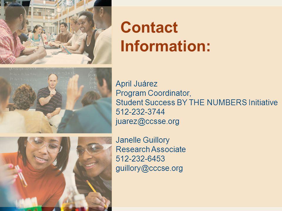 Contact Information: April Juárez Program Coordinator, Student Success BY THE NUMBERS Initiative 512-232-3744 juarez@ccsse.org Janelle Guillory Resear