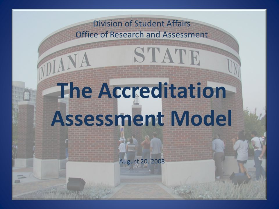 Division of Student Affairs Office of Research and Assessment The Accreditation Assessment Model August 20, 2008