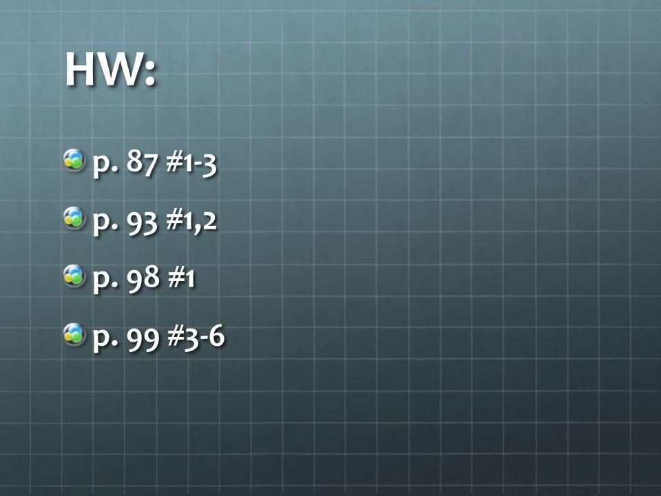 HW: p. 87 #1-3 p. 93 #1,2 p. 98 #1 p. 99 #3-6