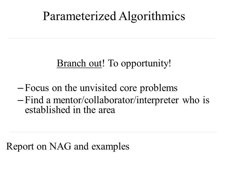 Parameterized Algorithmics Branch out. To opportunity.