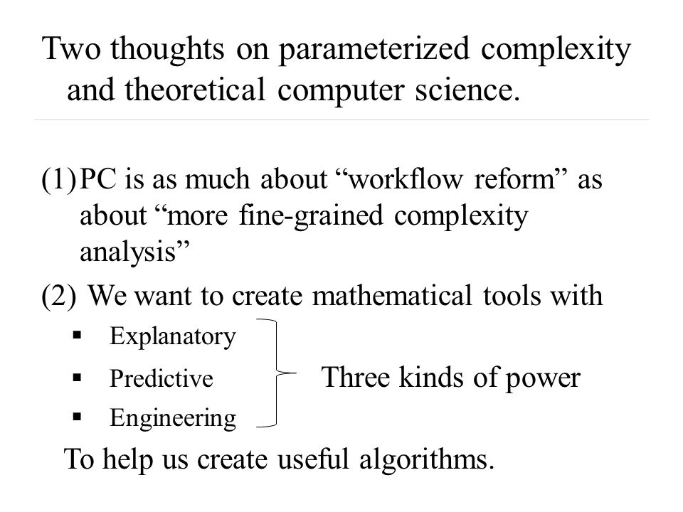 Summary so Far The design of effective heuristics is our inevitable primary mission for most problems, as theoretical computer scientists.