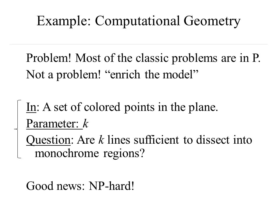 Example: Computational Geometry Problem. Most of the classic problems are in P.