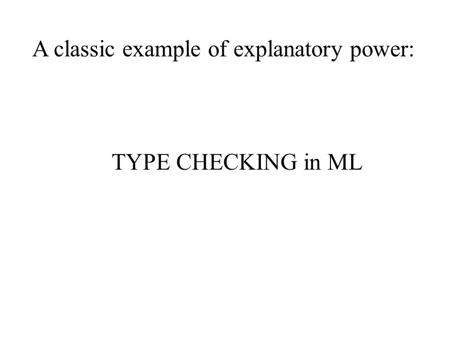 A classic example of explanatory power: TYPE CHECKING in ML