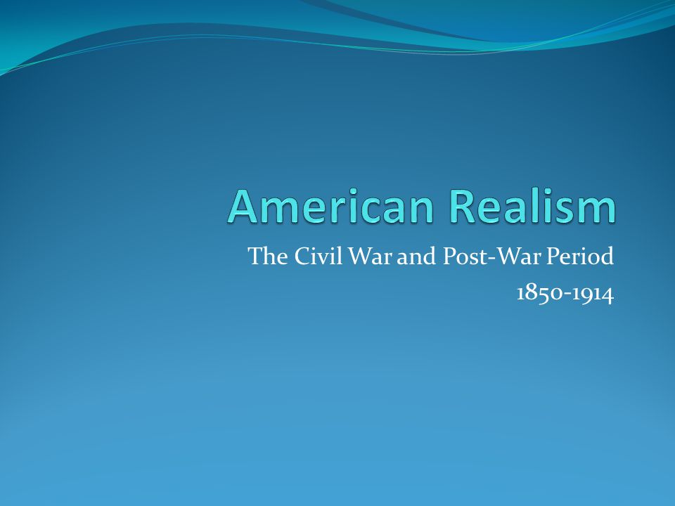 The Age of Realism – Overview Civil War Technological Advancements Railroads, telegraph, mass industrialization Mass immigration Urban, Centralized Society -Gilded Age