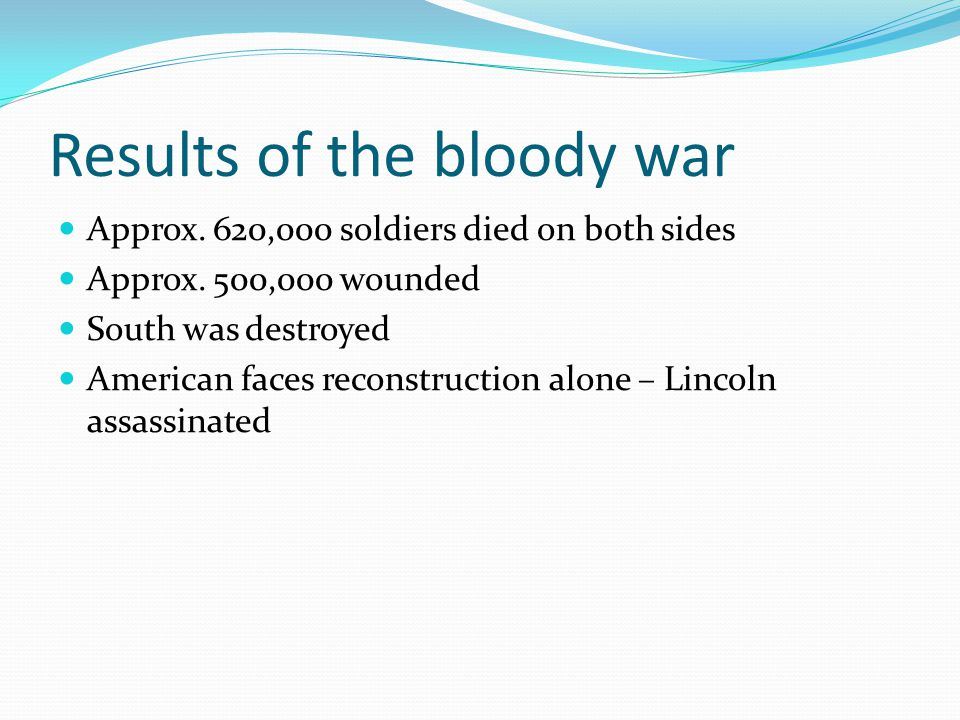 Results of the bloody war Approx. 620,000 soldiers died on both sides Approx.
