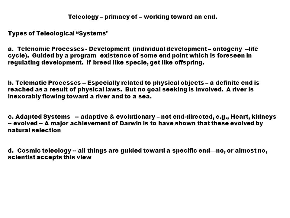 Teleology – primacy of – working toward an end. Types of Teleological Systems a.