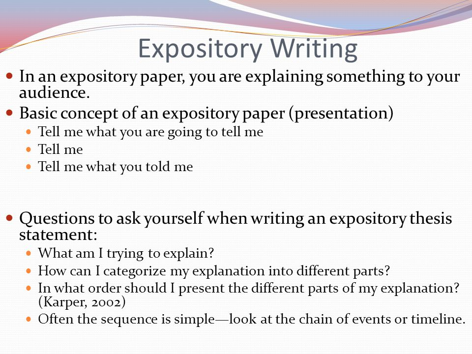 Expository Writing In an expository paper, you are explaining something to your audience.