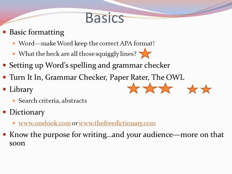 Basics Basic formatting Word—make Word keep the correct APA format.