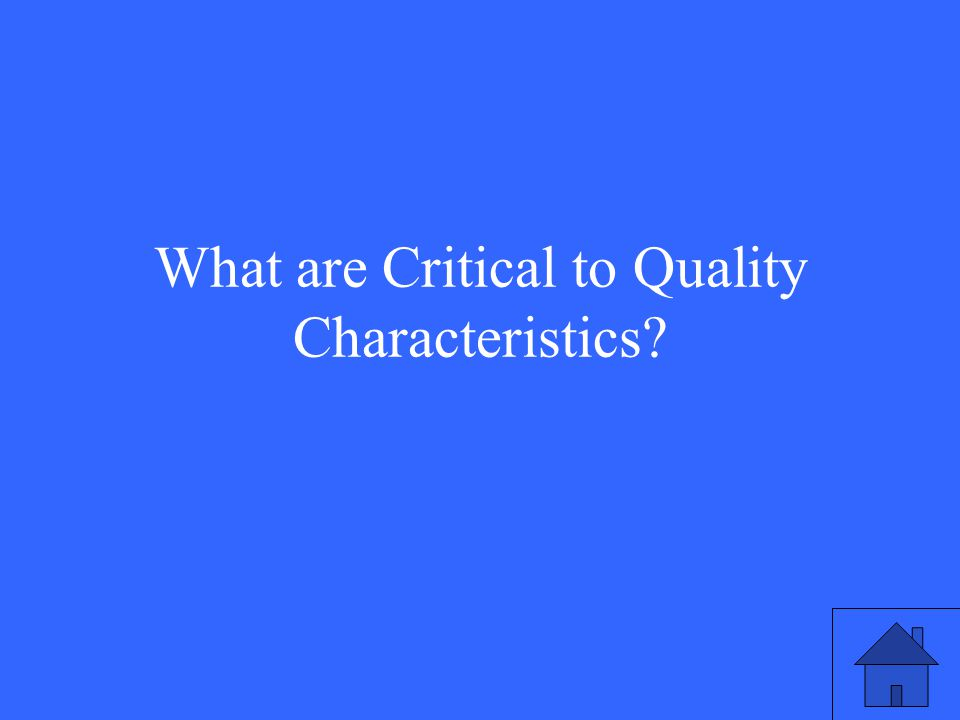 What are Critical to Quality Characteristics?