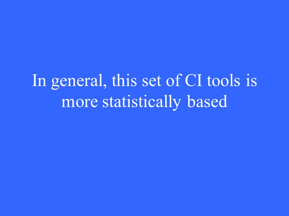 In general, this set of CI tools is more statistically based