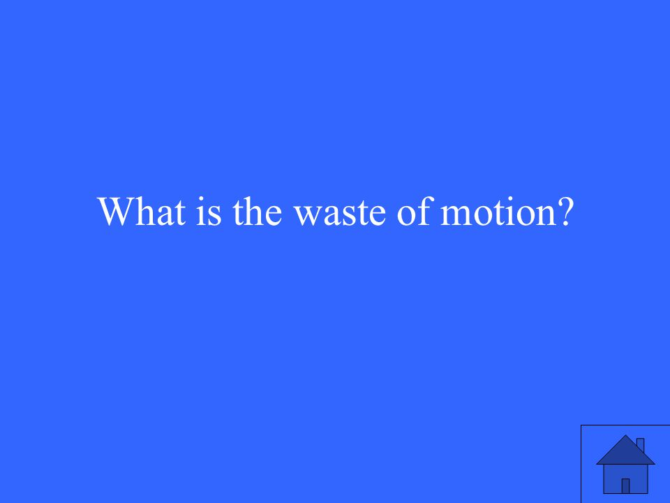 What is the waste of motion?