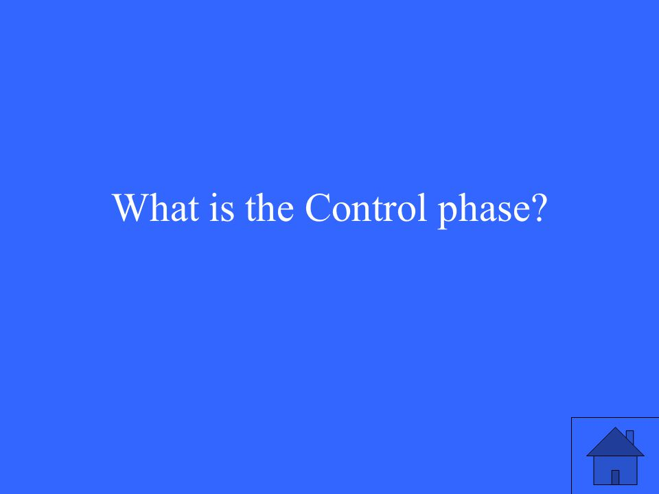 What is the Control phase?