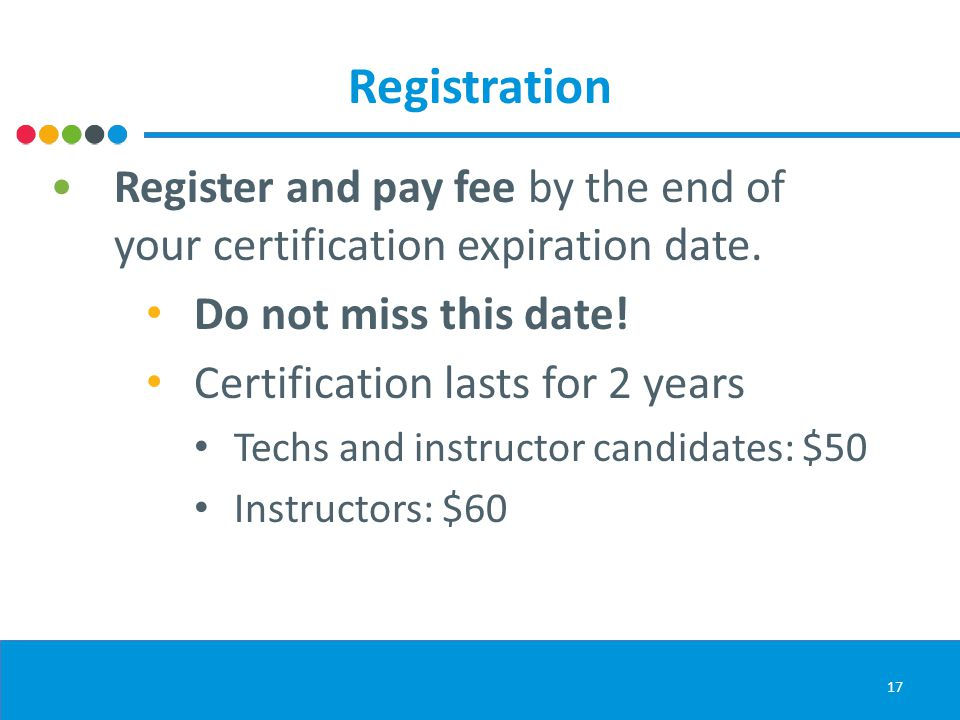 Registration Register and pay fee by the end of your certification expiration date.