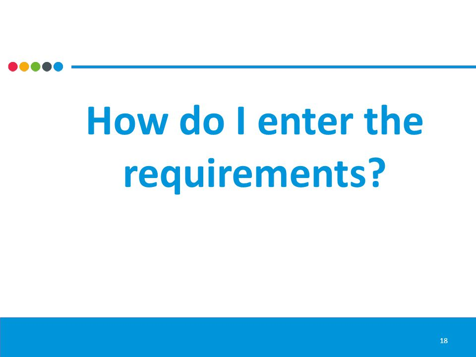 How do I enter the requirements 18