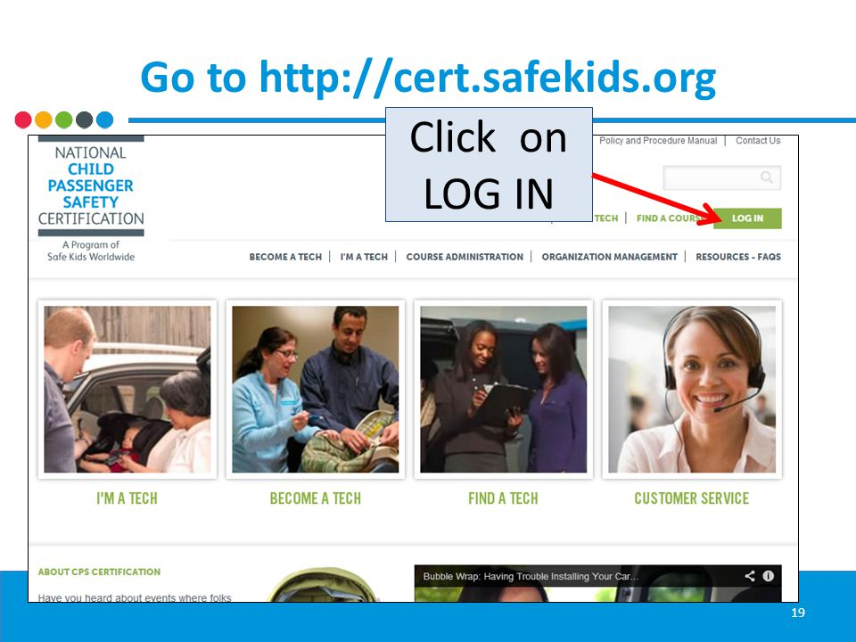Click on LOG IN Go to http://cert.safekids.org 19