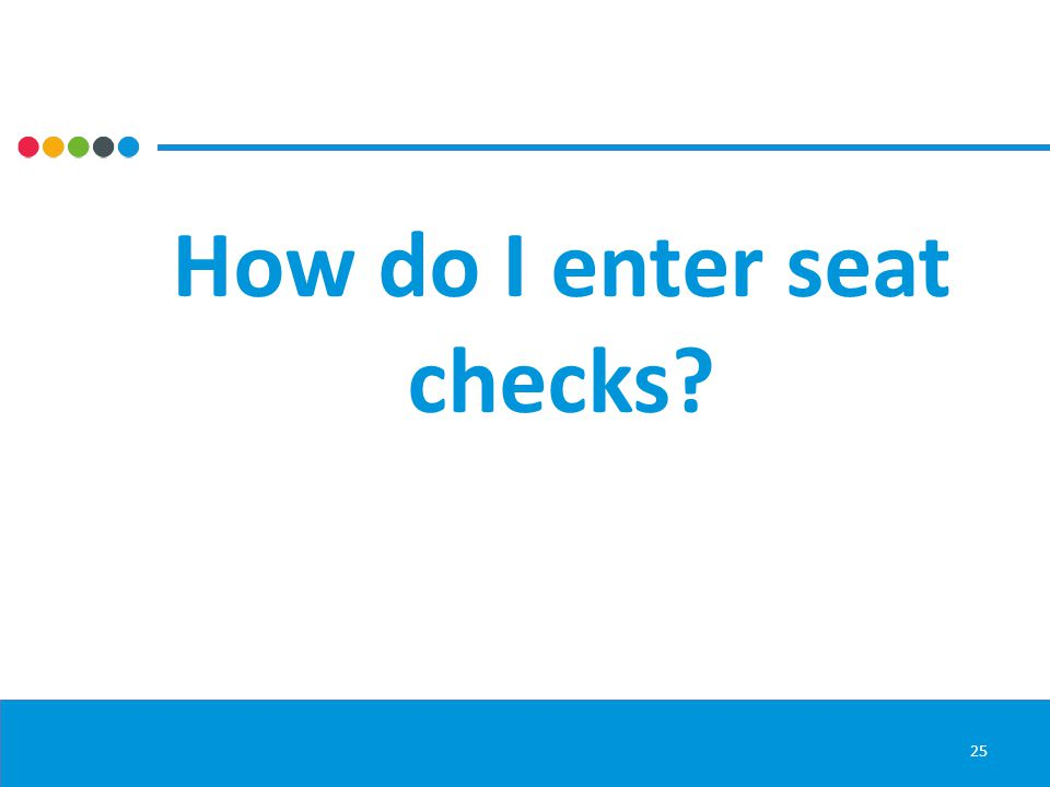 How do I enter seat checks 25
