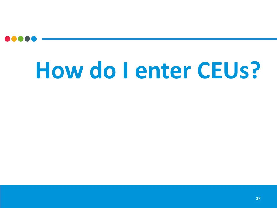 How do I enter CEUs 32