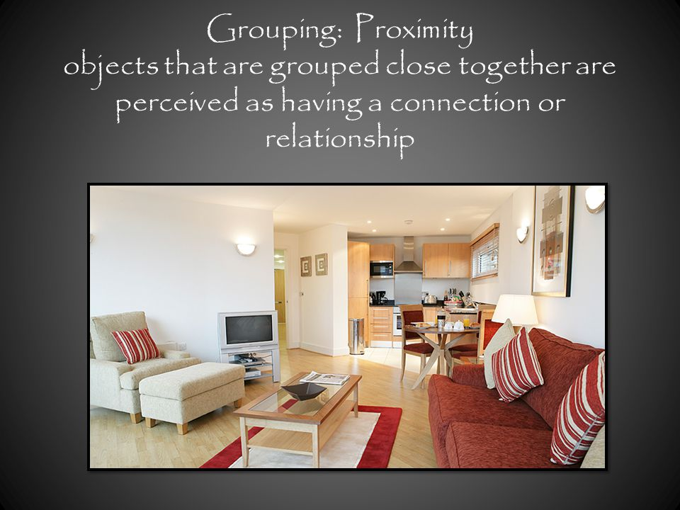 Grouping: Proximity objects that are grouped close together are perceived as having a connection or relationship