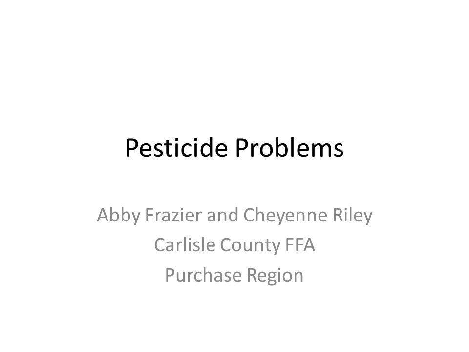 Pesticide Problems Abby Frazier and Cheyenne Riley Carlisle County FFA Purchase Region
