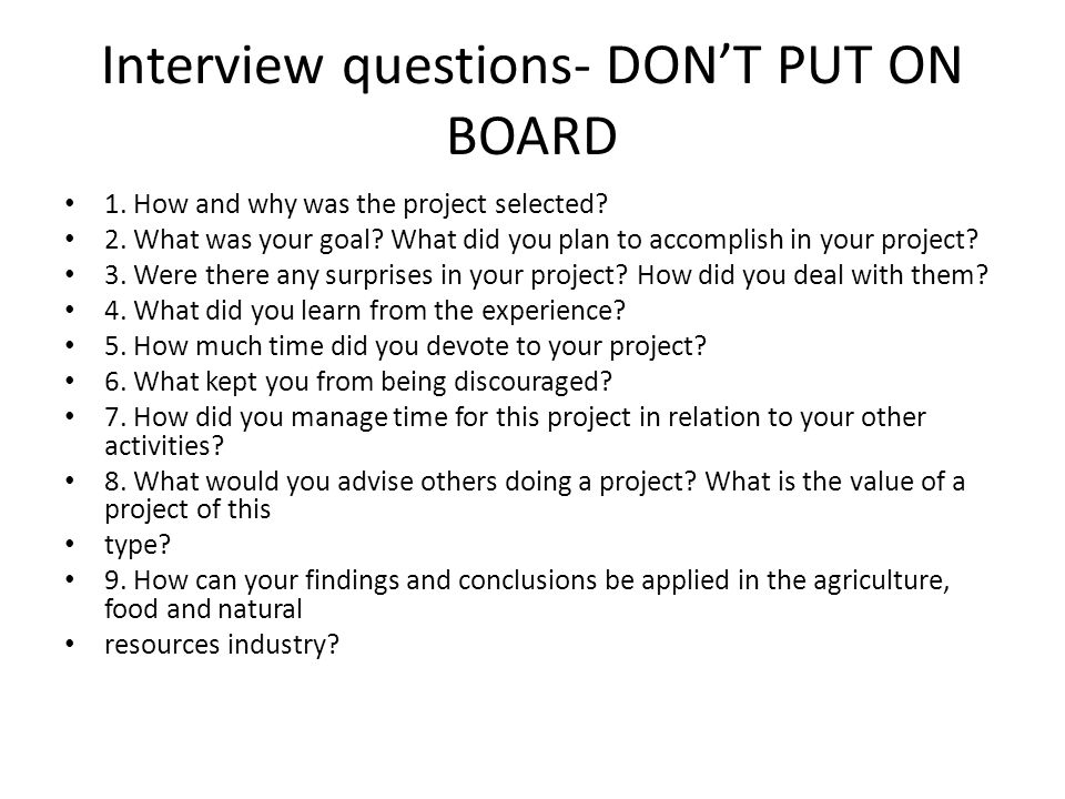 Interview questions- DON'T PUT ON BOARD 1.How and why was the project selected.