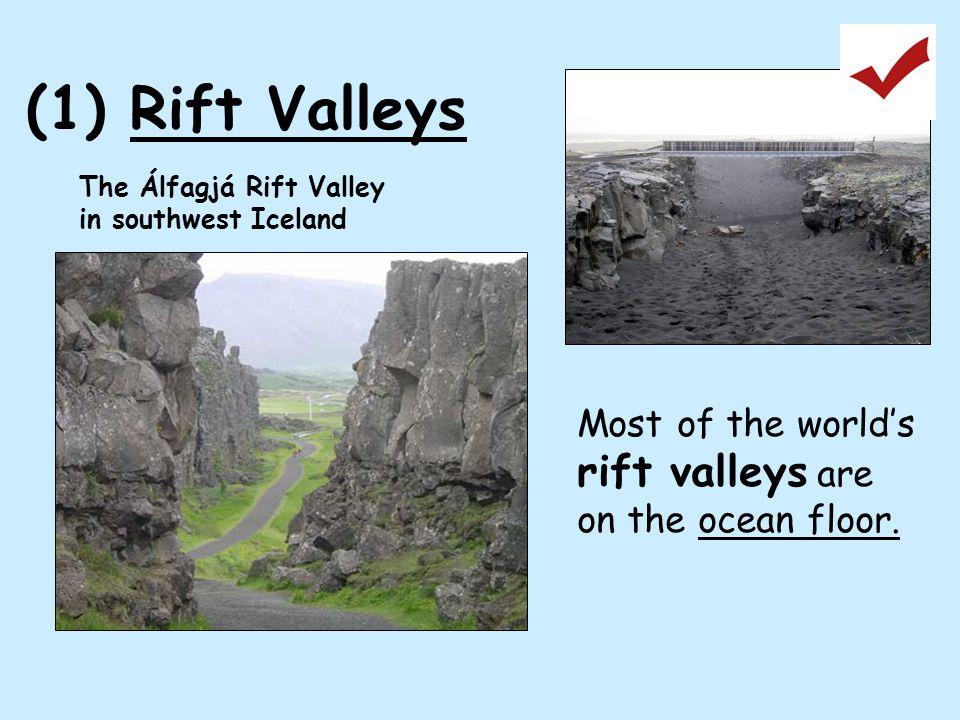 (1) Rift Valleys The Álfagjá Rift Valley in southwest Iceland Most of the world's rift valleys are on the ocean floor.