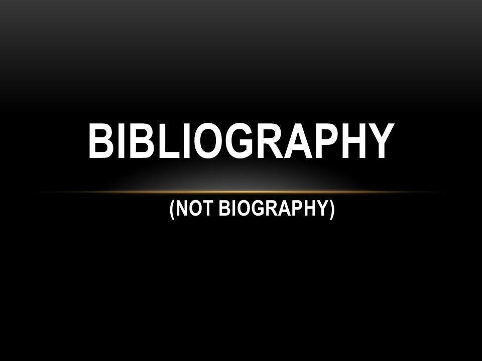 BIBLIOGRAPHY (NOT BIOGRAPHY)