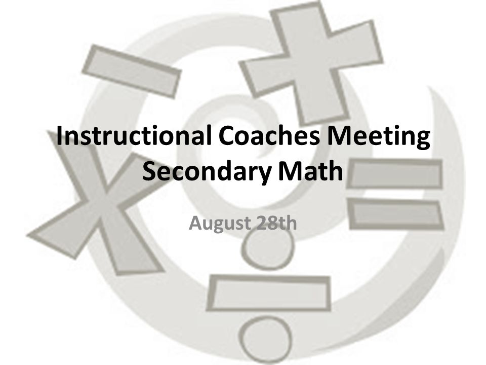 Instructional Coaches Meeting Secondary Math August 28th