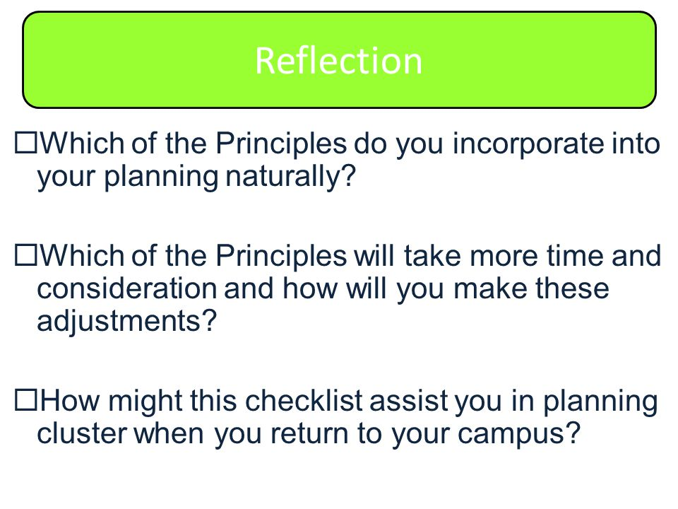 Reflection  Which of the Principles do you incorporate into your planning naturally.