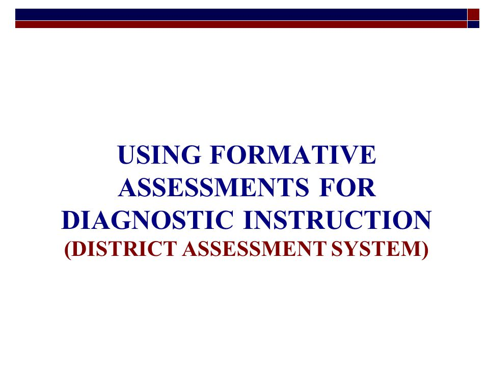 USING FORMATIVE ASSESSMENTS FOR DIAGNOSTIC INSTRUCTION (DISTRICT ASSESSMENT SYSTEM)