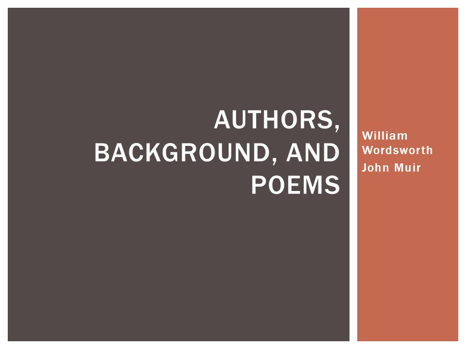 William Wordsworth John Muir AUTHORS, BACKGROUND, AND POEMS