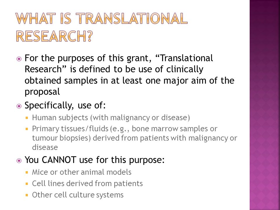 " For the purposes of this grant, ""Translational Research"" is defined to be use of clinically obtained samples in at least one major aim of the propos"