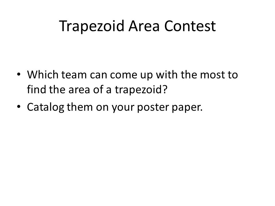 Trapezoid Area Contest Which team can come up with the most to find the area of a trapezoid.