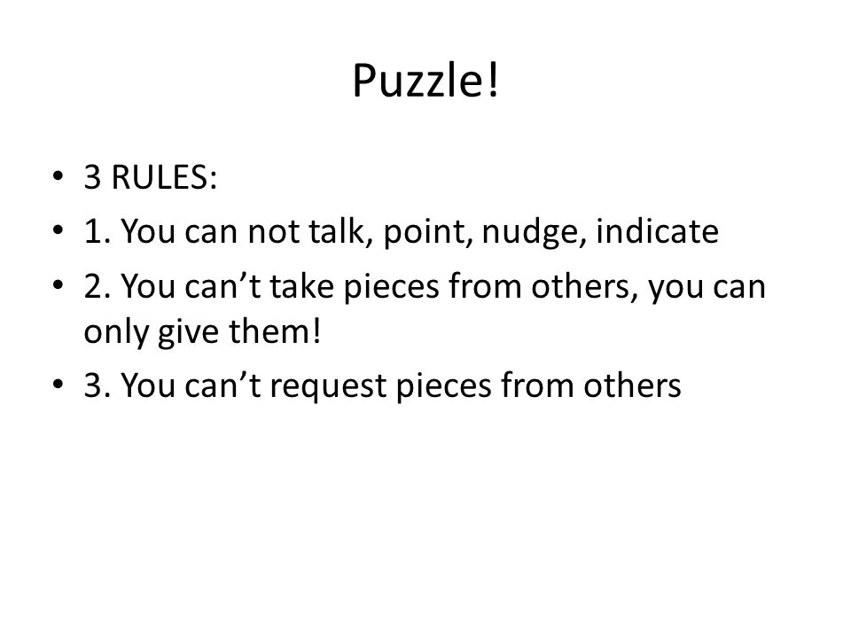 Puzzle. 3 RULES: 1. You can not talk, point, nudge, indicate 2.