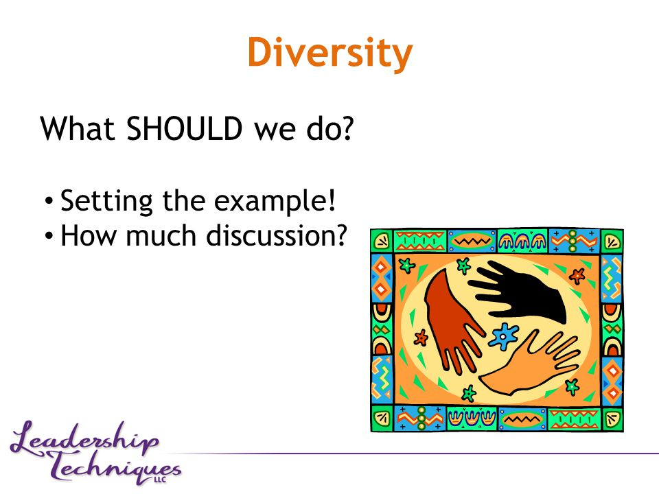 Diversity What SHOULD we do Setting the example! How much discussion