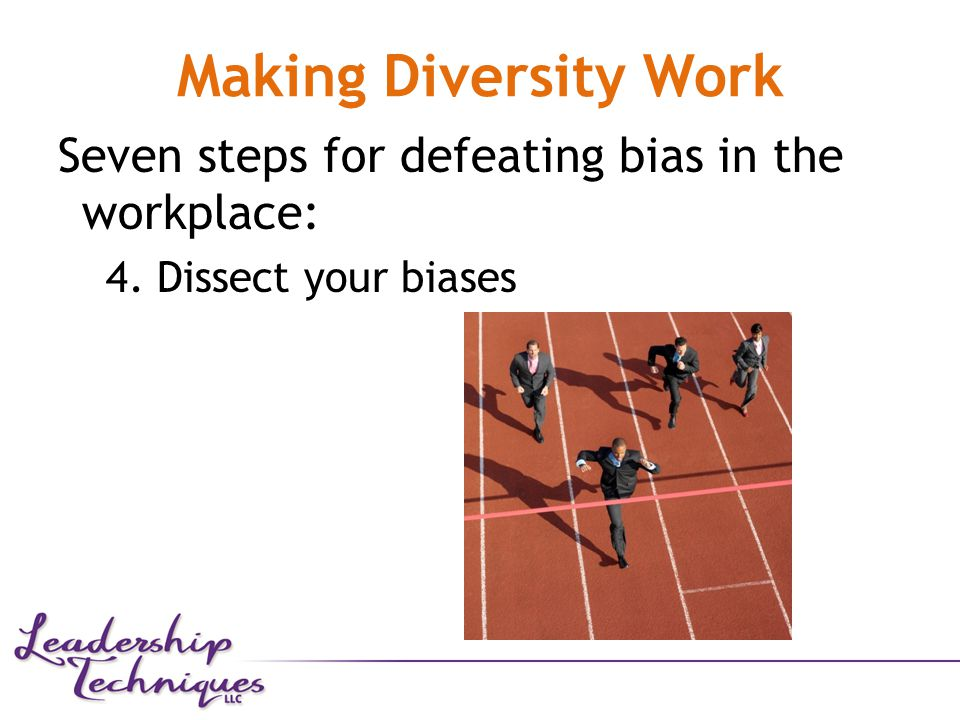 Making Diversity Work Seven steps for defeating bias in the workplace: 4. Dissect your biases